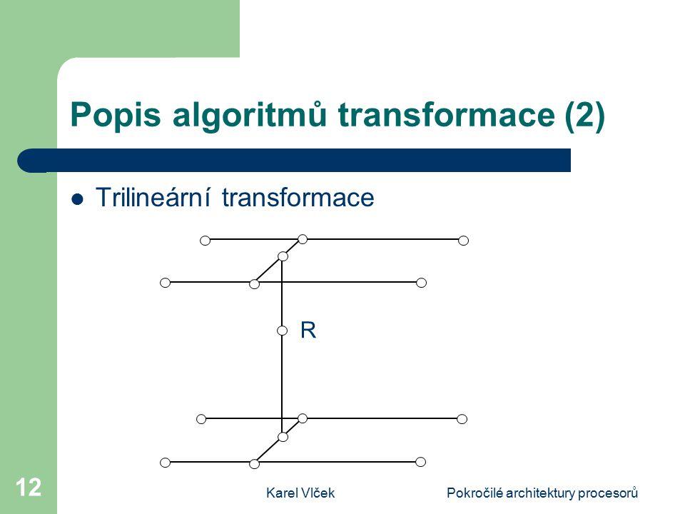Karel VlčekPokročilé architektury procesorů 12 Popis algoritmů transformace (2) Trilineární transformace R