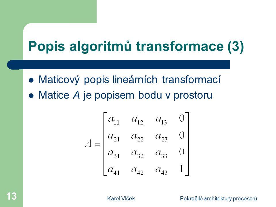 Karel VlčekPokročilé architektury procesorů 13 Popis algoritmů transformace (3) Maticový popis lineárních transformací Matice A je popisem bodu v prostoru
