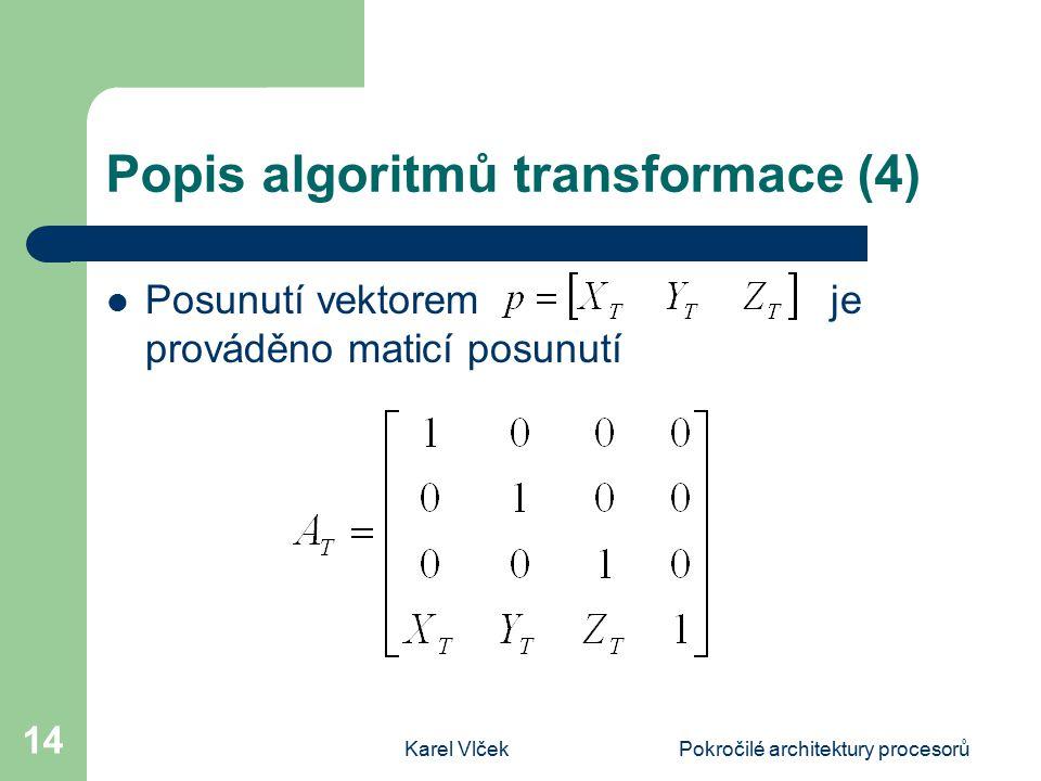 Karel VlčekPokročilé architektury procesorů 14 Popis algoritmů transformace (4) Posunutí vektorem je prováděno maticí posunutí