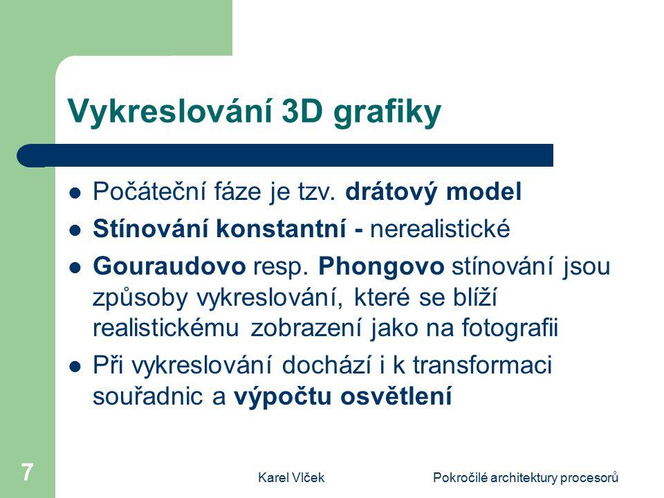 Karel VlčekPokročilé architektury procesorů 7 Vykreslování 3D grafiky Počáteční fáze je tzv.