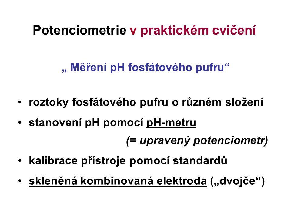 """Potenciometrie v praktickém cvičení """" Měření pH fosfátového pufru"""" roztoky fosfátového pufru o různém složení stanovení pH pomocí pH-metru (= upravený"""