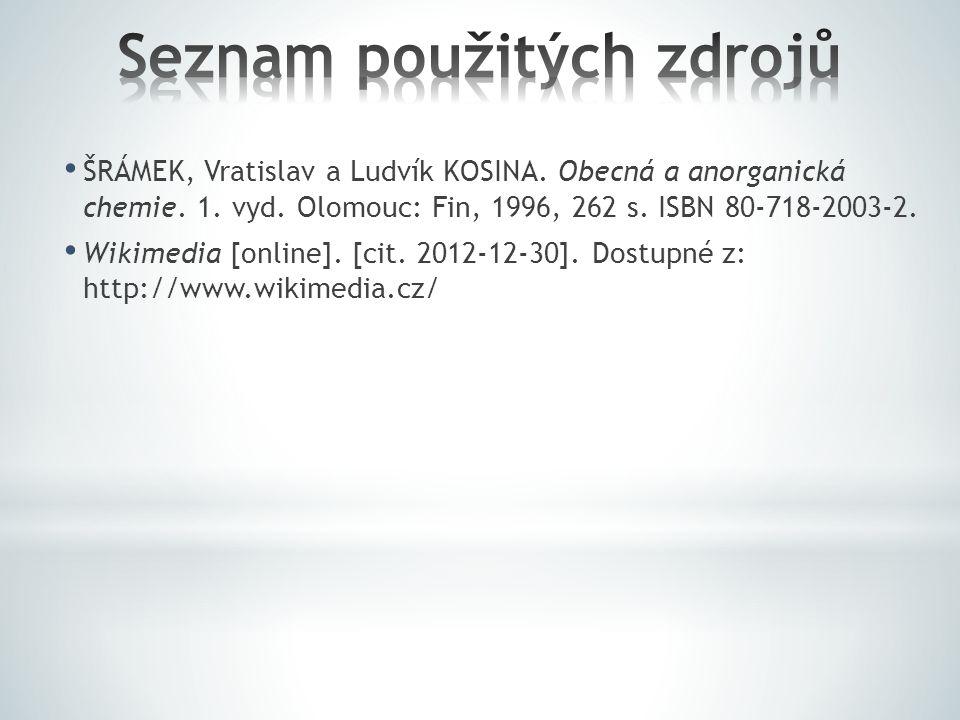 ŠRÁMEK, Vratislav a Ludvík KOSINA. Obecná a anorganická chemie. 1. vyd. Olomouc: Fin, 1996, 262 s. ISBN 80-718-2003-2. Wikimedia [online]. [cit. 2012-