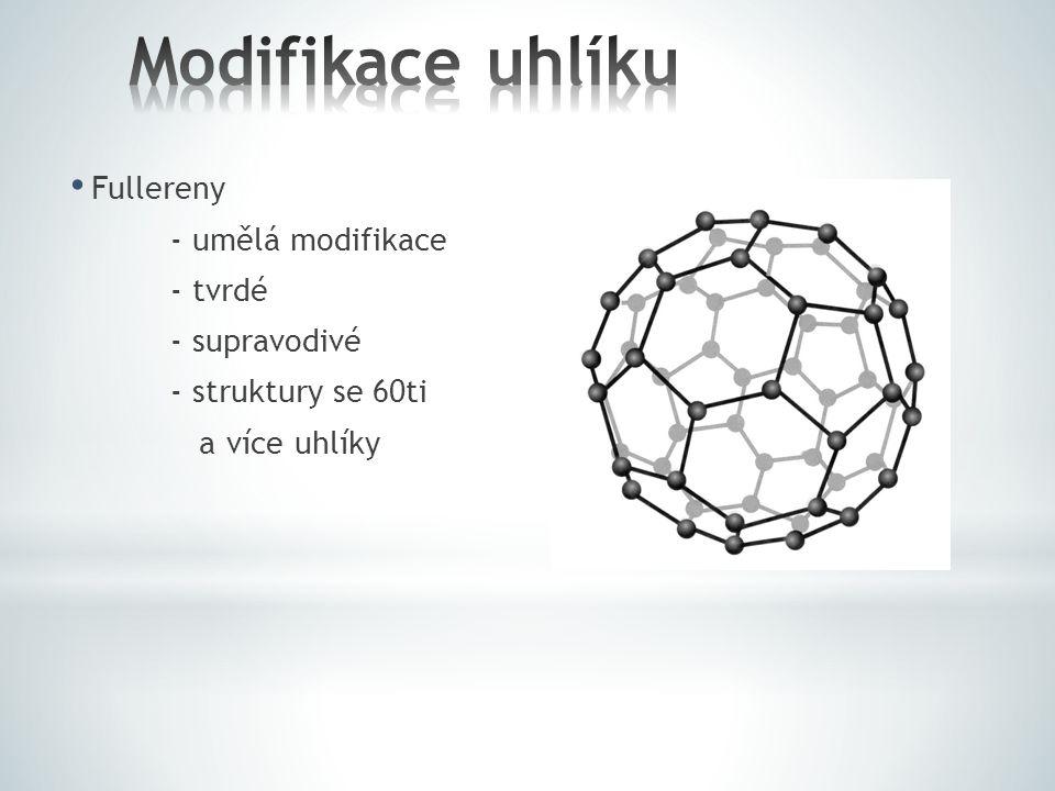 Fullereny - umělá modifikace - tvrdé - supravodivé - struktury se 60ti a více uhlíky