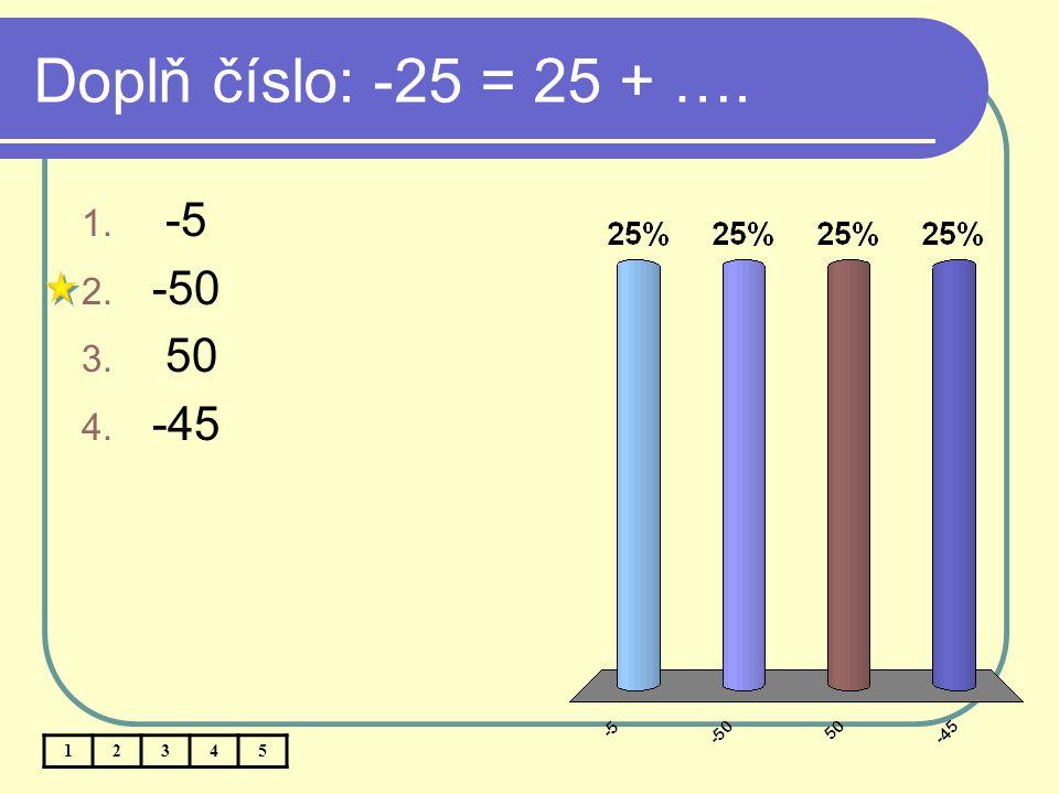 Doplň číslo: -25 = 25 + …. 12345 1. -5 2. -50 3. 50 4. -45