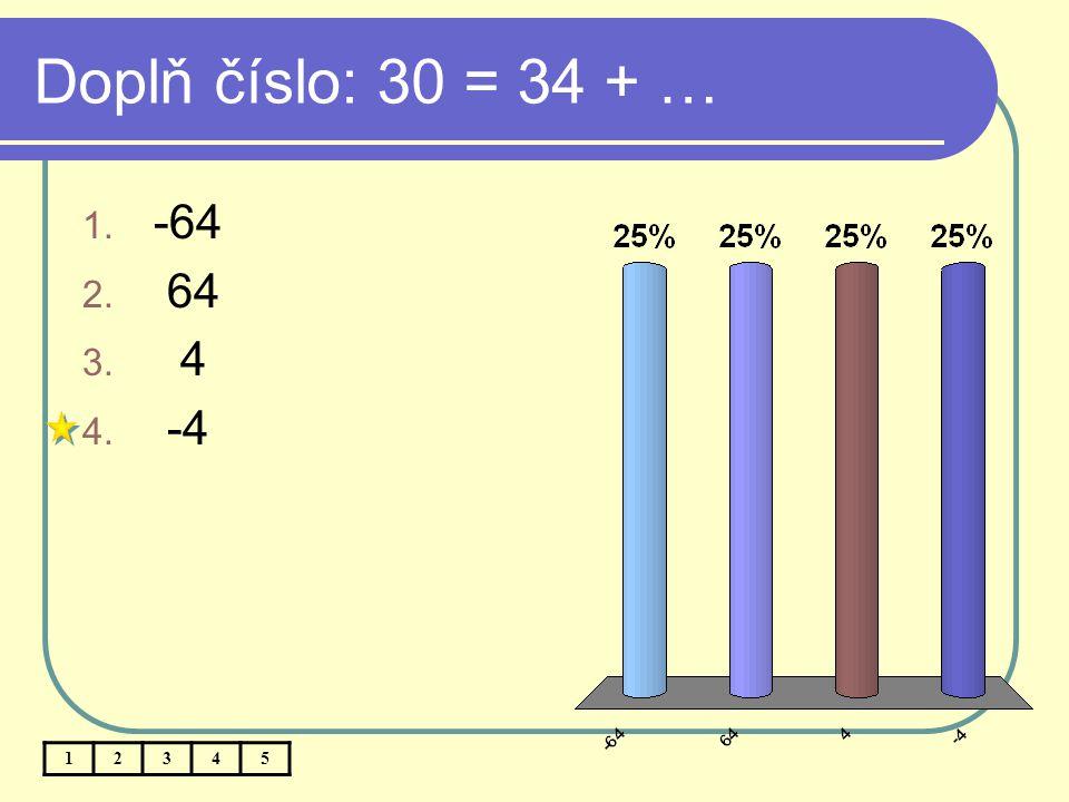 Doplň číslo: 30 = 34 + … 12345 1. -64 2. 64 3. 4 4. -4