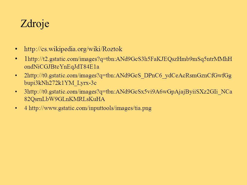 Zdroje http://cs.wikipedia.org/wiki/Roztok 1 http://t2.gstatic.com/images?q=tbn:ANd9GcS3h5FaKJEQszHmb9mSq5ntrMMhH ondNiCGJBtcYnEqJdT84E1a 2http://t0.g