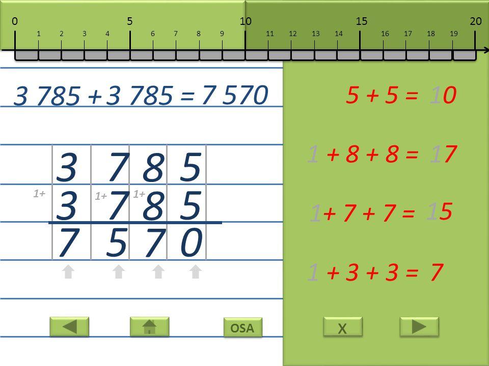 x x OSA 5 5 0 5 + 5 =10 8 8 7 1 + 8 + 8 =17 7 7 5 1+ 7 + 7 = 15 3 3 7 1 + 3 + 3 =7 3 785 + 3 785 = 7 570 10152050 111213141617181967891234 1+