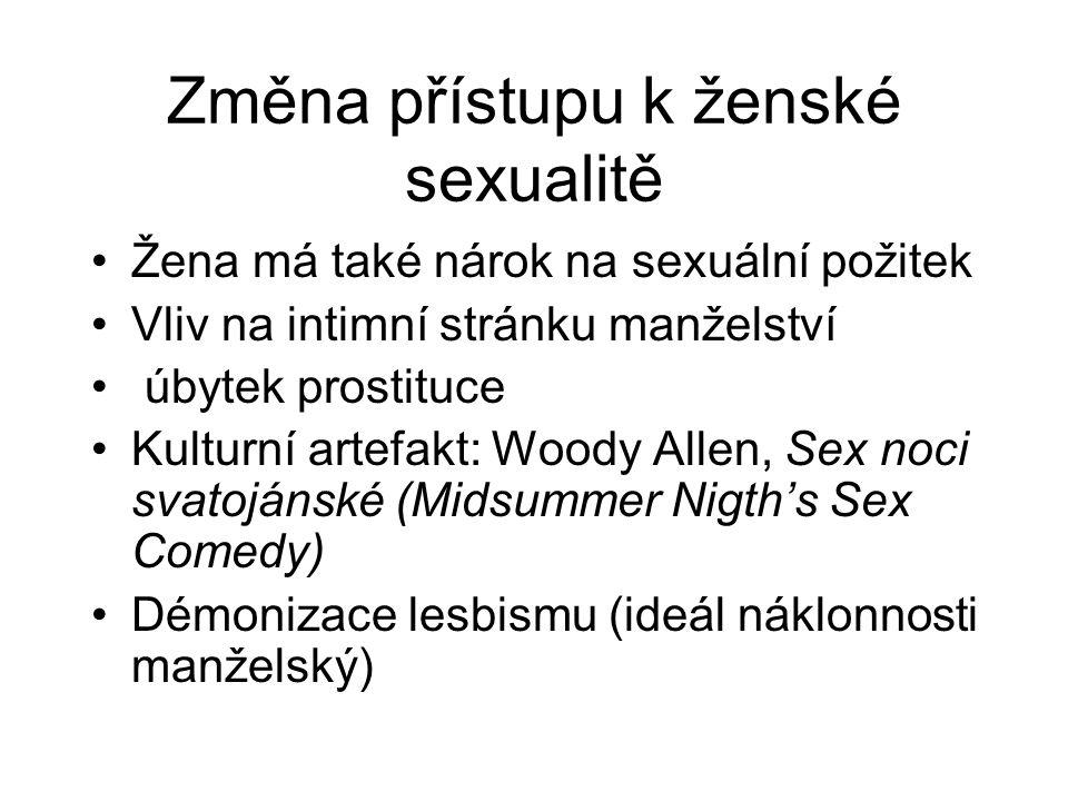 Změna přístupu k ženské sexualitě Žena má také nárok na sexuální požitek Vliv na intimní stránku manželství úbytek prostituce Kulturní artefakt: Woody Allen, Sex noci svatojánské (Midsummer Nigth's Sex Comedy) Démonizace lesbismu (ideál náklonnosti manželský)