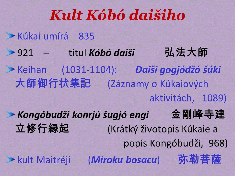 Kult Kóbó daišiho Kúkai umírá 835 921 – titul Kóbó daiši 弘法大師 Keihan (1031-1104): Daiši gogjódžó šúki 大師御行状集記 (Záznamy o Kúkaiových aktivitách, 1089)