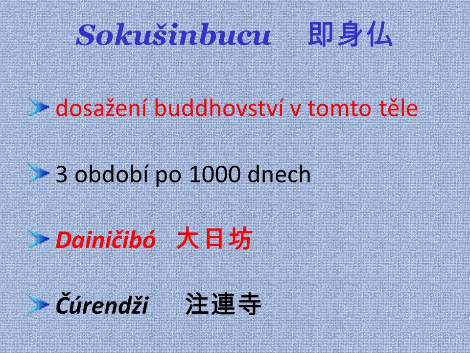 Sokušinbucu 即身仏 dosažení buddhovství v tomto těle 3 období po 1000 dnech Dainičibó 大日坊 Čúrendži 注連寺