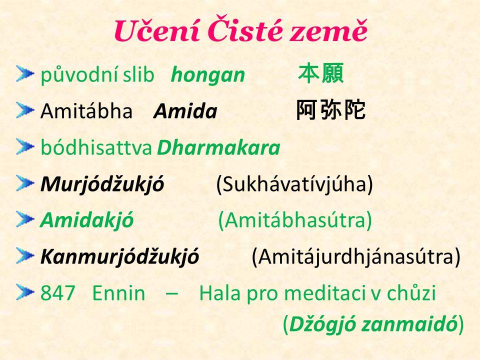 Učení Čisté země původní slib hongan 本願 Amitábha Amida 阿弥陀 bódhisattva Dharmakara Murjódžukjó (Sukhávatívjúha) Amidakjó (Amitábhasútra) Kanmurjódžukjó