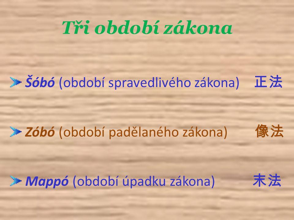 Tři období zákona Šóbó (období spravedlivého zákona) 正法 Zóbó (období padělaného zákona) 像法 Mappó (období úpadku zákona) 末法