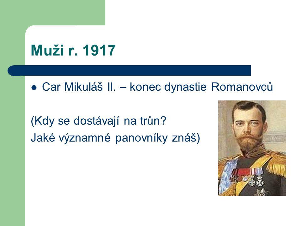 Muži r. 1917 Car Mikuláš II. – konec dynastie Romanovců (Kdy se dostávají na trůn? Jaké významné panovníky znáš)