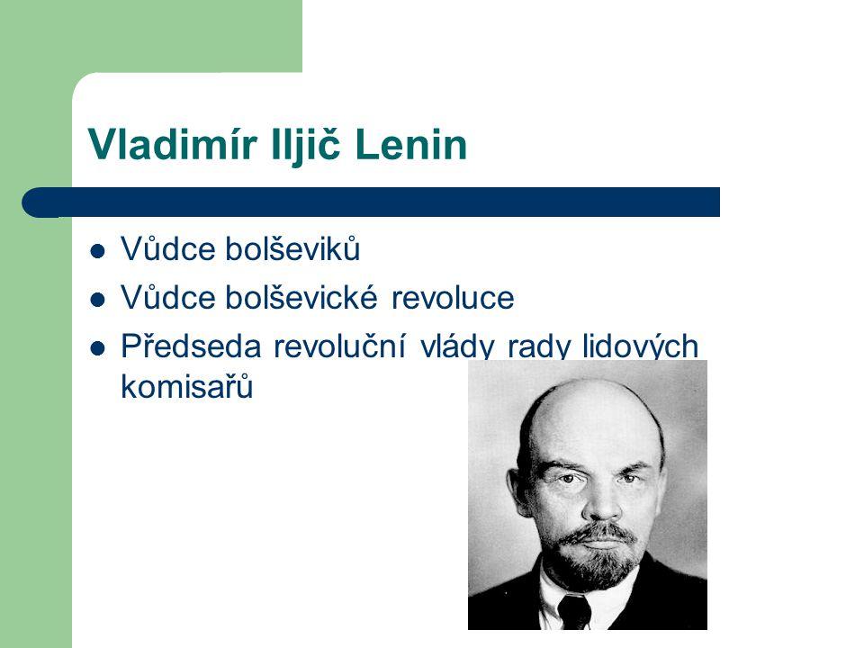 Vladimír Iljič Lenin Vůdce bolševiků Vůdce bolševické revoluce Předseda revoluční vlády rady lidových komisařů