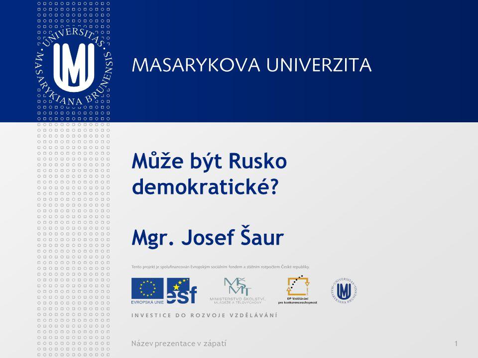 Název prezentace v zápatí1 Může být Rusko demokratické Mgr. Josef Šaur