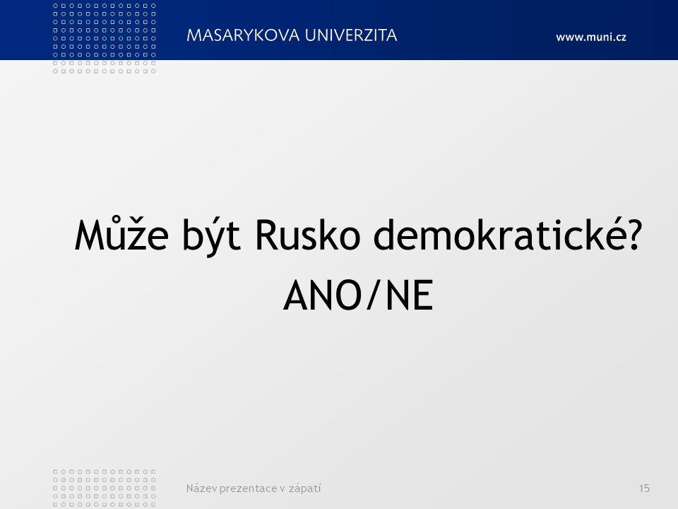 Může být Rusko demokratické ANO/NE Název prezentace v zápatí15