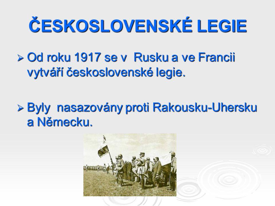 ČESKOSLOVENSKÉ LEGIE  Od roku 1917 se v Rusku a ve Francii vytváří československé legie.  Byly nasazovány proti Rakousku-Uhersku a Německu.