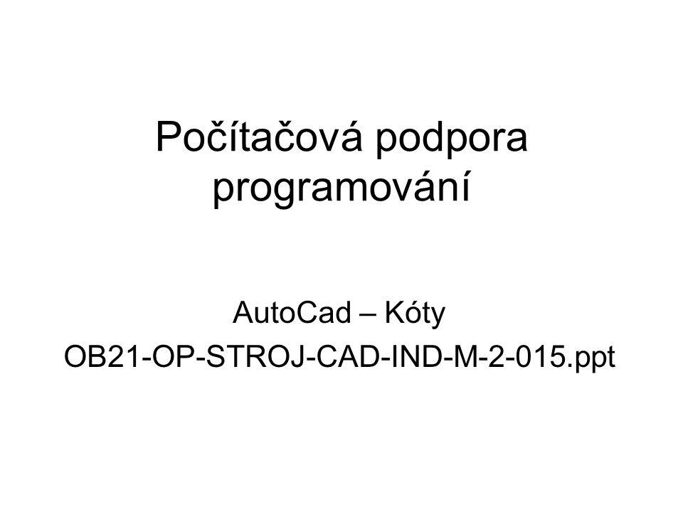 Počítačová podpora programování AutoCad – Kóty OB21-OP-STROJ-CAD-IND-M-2-015.ppt