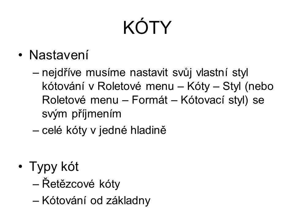 KÓTY Nastavení –nejdříve musíme nastavit svůj vlastní styl kótování v Roletové menu – Kóty – Styl (nebo Roletové menu – Formát – Kótovací styl) se svý