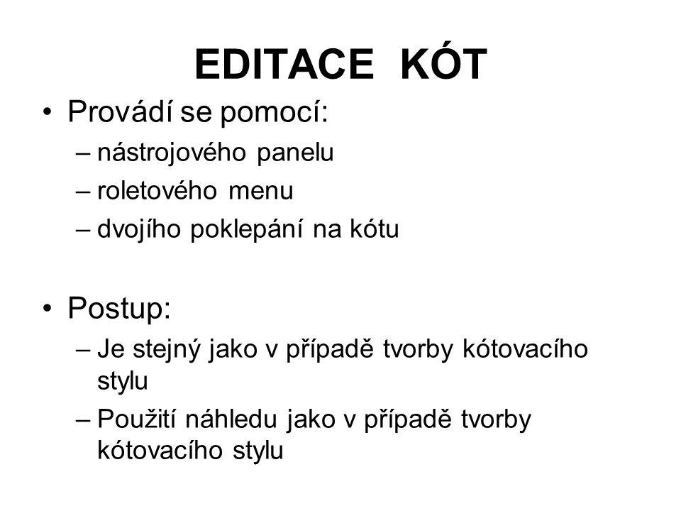 EDITACE KÓT Provádí se pomocí: –nástrojového panelu –roletového menu –dvojího poklepání na kótu Postup: –Je stejný jako v případě tvorby kótovacího st