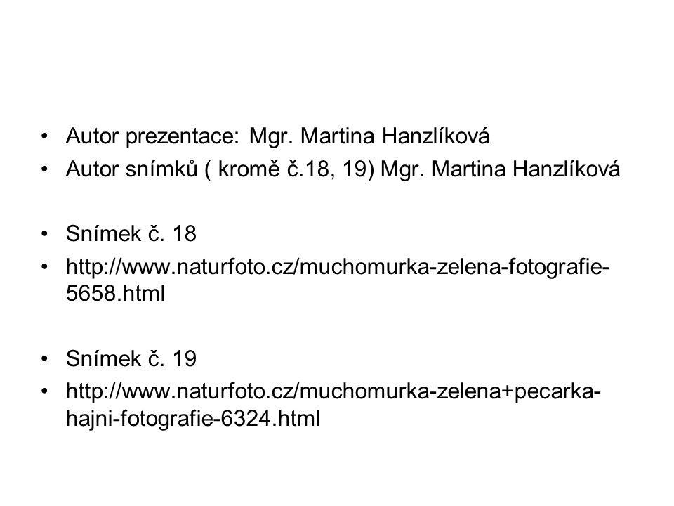 Autor prezentace: Mgr. Martina Hanzlíková Autor snímků ( kromě č.18, 19) Mgr. Martina Hanzlíková Snímek č. 18 http://www.naturfoto.cz/muchomurka-zelen