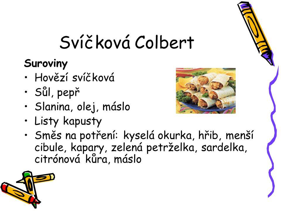 Svíčková Colbert Suroviny Hovězí svíčková Sůl, pepř Slanina, olej, máslo Listy kapusty Směs na potření: kyselá okurka, hřib, menší cibule, kapary, zel