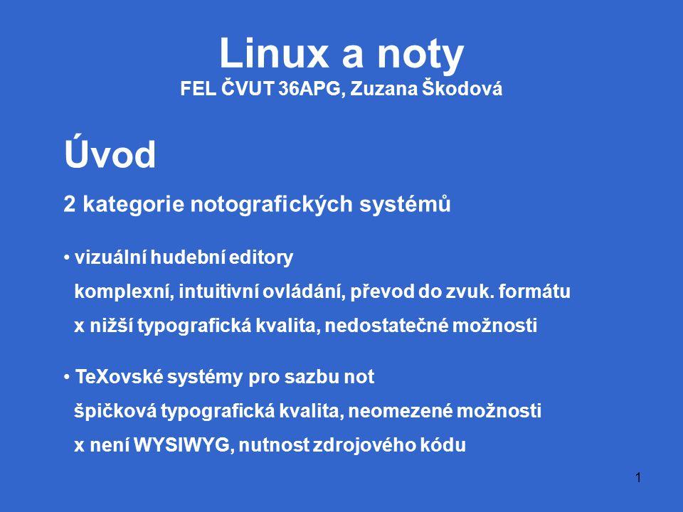1 Linux a noty FEL ČVUT 36APG, Zuzana Škodová Úvod 2 kategorie notografických systémů vizuální hudební editory komplexní, intuitivní ovládání, převod do zvuk.