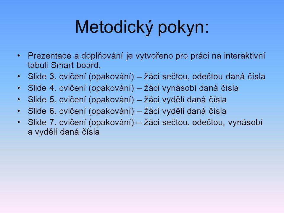 Metodický pokyn: Prezentace a doplňování je vytvořeno pro práci na interaktivní tabuli Smart board. Slide 3. cvičení (opakování) – žáci sečtou, odečto