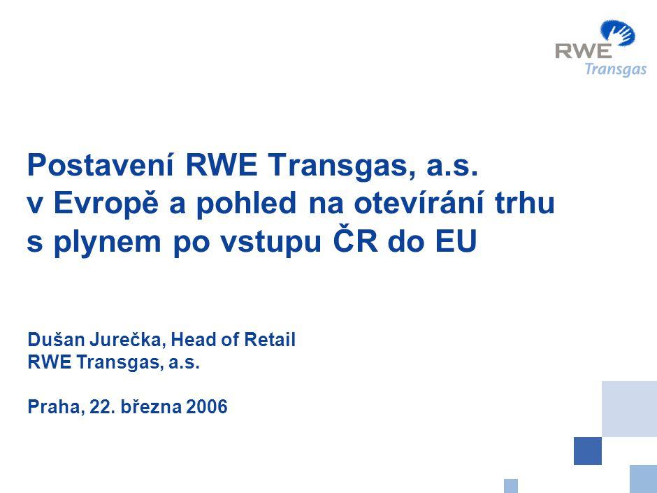 0 Postavení RWE Transgas, a.s. v Evropě a pohled na otevírání trhu s plynem po vstupu ČR do EU Dušan Jurečka, Head of Retail RWE Transgas, a.s. Praha,