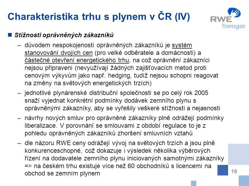 16 Charakteristika trhu s plynem v ČR (IV) Stížnosti oprávněných zákazníků –důvodem nespokojenosti oprávněných zákazníků je systém stanovování dvojích