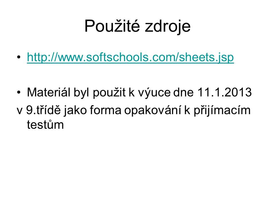 Použité zdroje http://www.softschools.com/sheets.jsp Materiál byl použit k výuce dne 11.1.2013 v 9.třídě jako forma opakování k přijímacím testům
