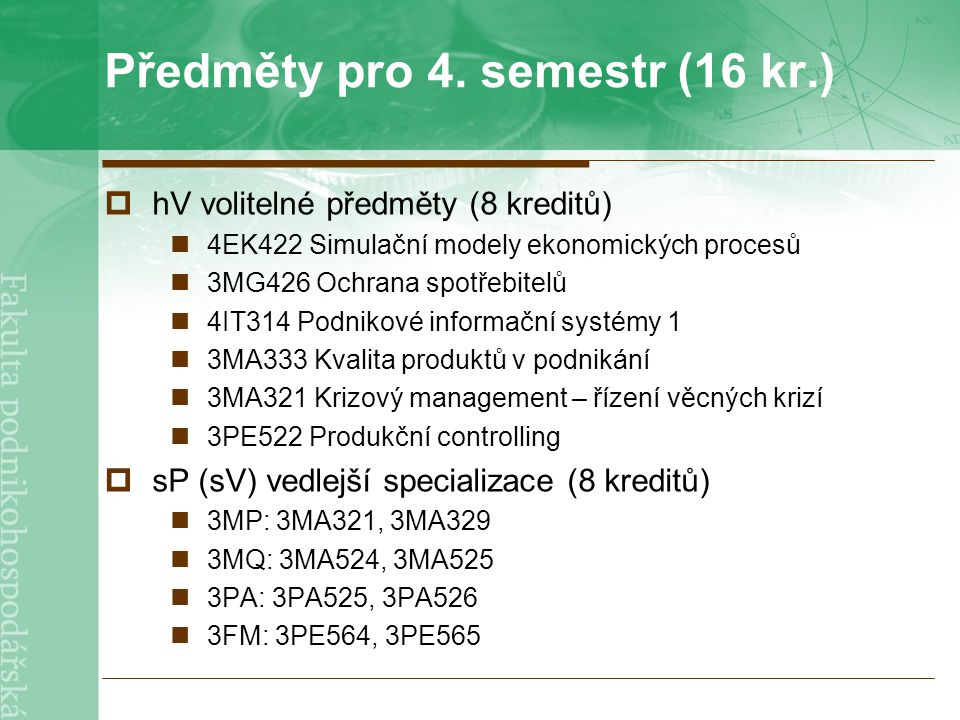 Předměty pro 4. semestr (16 kr.)  hV volitelné předměty (8 kreditů) 4EK422 Simulační modely ekonomických procesů 3MG426 Ochrana spotřebitelů 4IT314 P