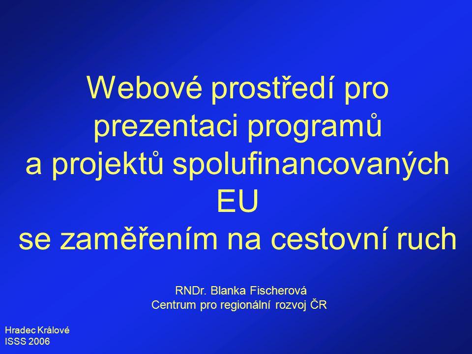 Hradec Králové ISSS 2006 Webové prostředí pro prezentaci programů a projektů spolufinancovaných EU se zaměřením na cestovní ruch RNDr.