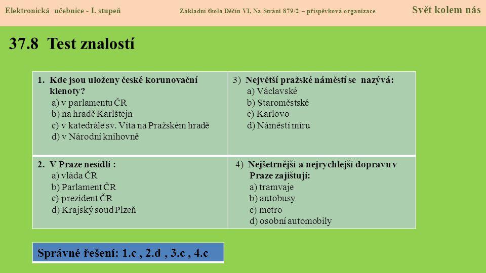 37.8 Test znalostí Elektronická učebnice - I. stupeň Základní škola Děčín VI, Na Stráni 879/2 – příspěvková organizace Svět kolem nás Správné řešení: