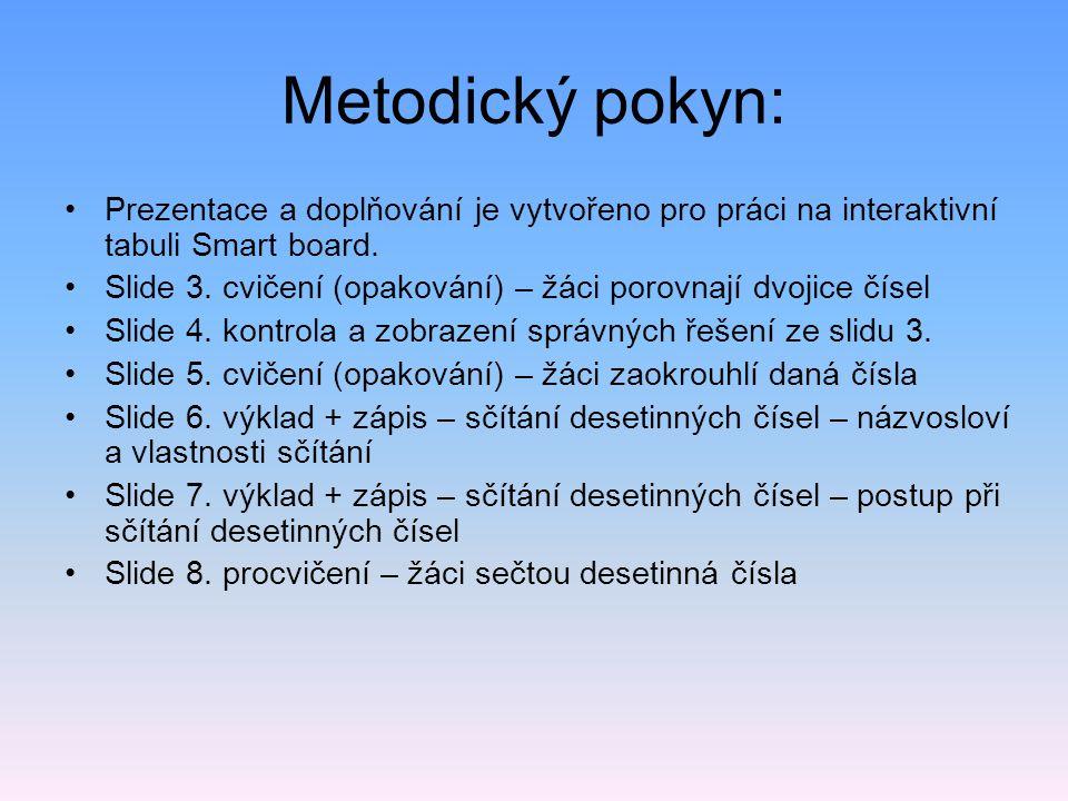 Metodický pokyn: Prezentace a doplňování je vytvořeno pro práci na interaktivní tabuli Smart board. Slide 3. cvičení (opakování) – žáci porovnají dvoj