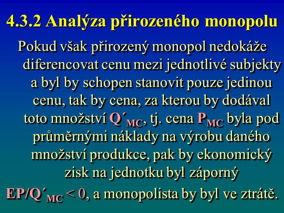 4.3.2 Analýza přirozeného monopolu Pokud však přirozený monopol nedokáže diferencovat cenu mezi jednotlivé subjekty a byl by schopen stanovit pouze je