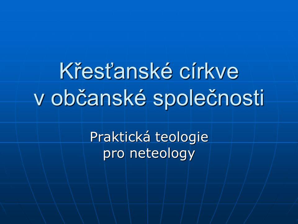 Křesťanské církve v občanské společnosti Praktická teologie pro neteology