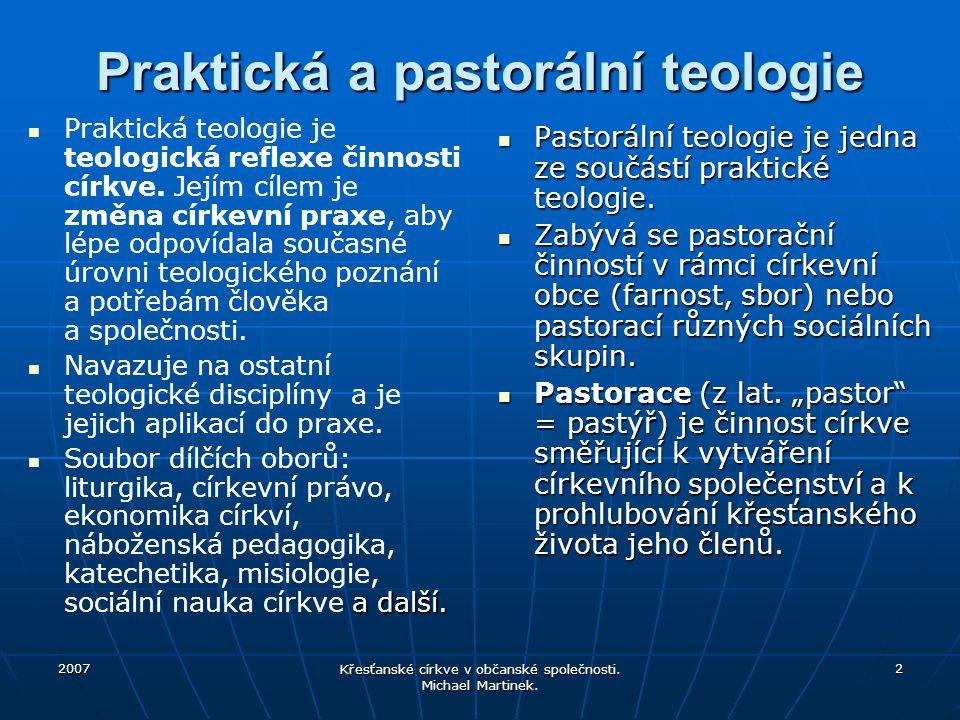 2007 Křesťanské církve v občanské společnosti. Michael Martinek. 2 Praktická a pastorální teologie Praktická teologie je teologická reflexe činnosti c