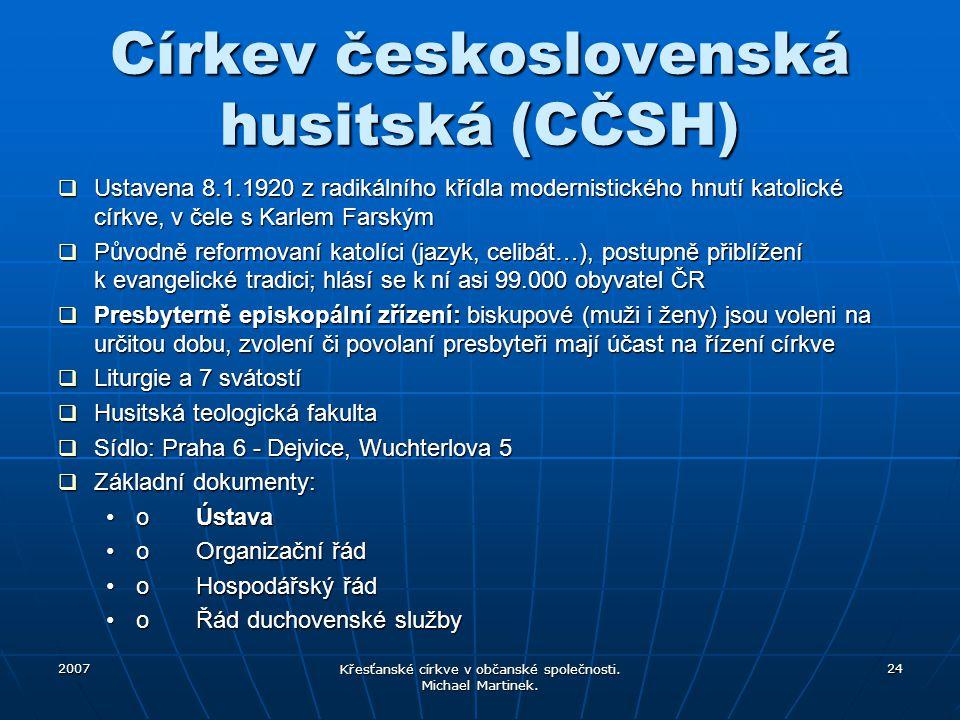 2007 Křesťanské církve v občanské společnosti. Michael Martinek. 24 Církev československá husitská (CČSH)  Ustavena 8.1.1920 z radikálního křídla mod
