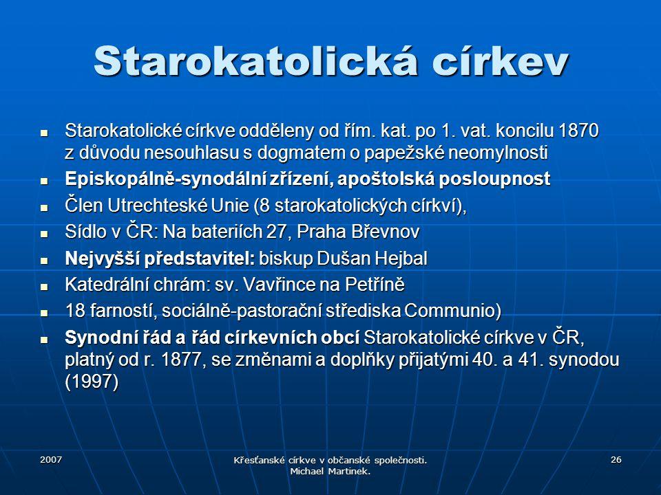 2007 Křesťanské církve v občanské společnosti. Michael Martinek. 26 Starokatolická církev Starokatolické církve odděleny od řím. kat. po 1. vat. konci