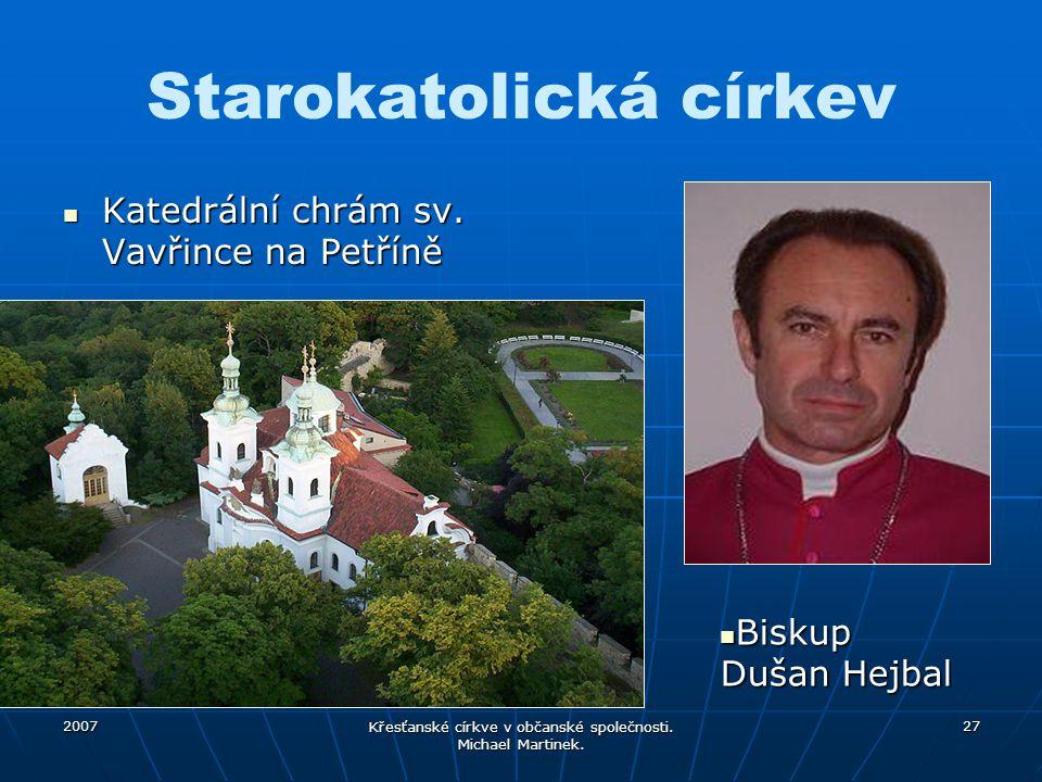 2007 Křesťanské církve v občanské společnosti. Michael Martinek. 27 Starokatolická církev Katedrální chrám sv. Vavřince na Petříně Katedrální chrám sv