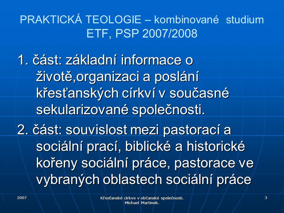 2007 Křesťanské církve v občanské společnosti. Michael Martinek. 3 PRAKTICKÁ TEOLOGIE – kombinované studium ETF, PSP 2007/2008 1. část: základní infor