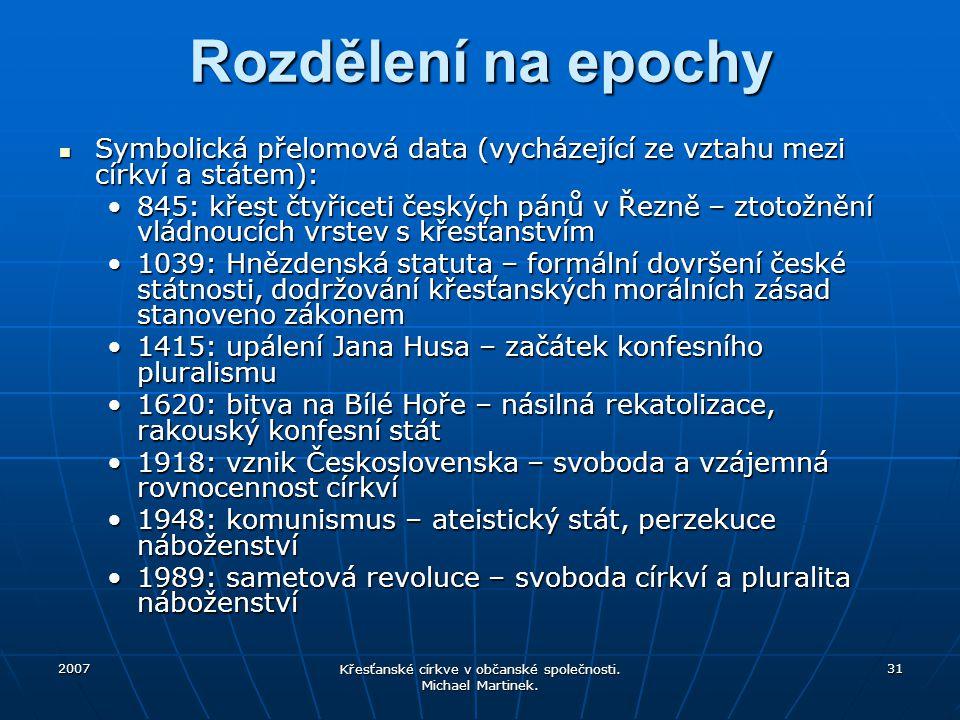 2007 Křesťanské církve v občanské společnosti. Michael Martinek. 31 Rozdělení na epochy Symbolická přelomová data (vycházející ze vztahu mezi církví a