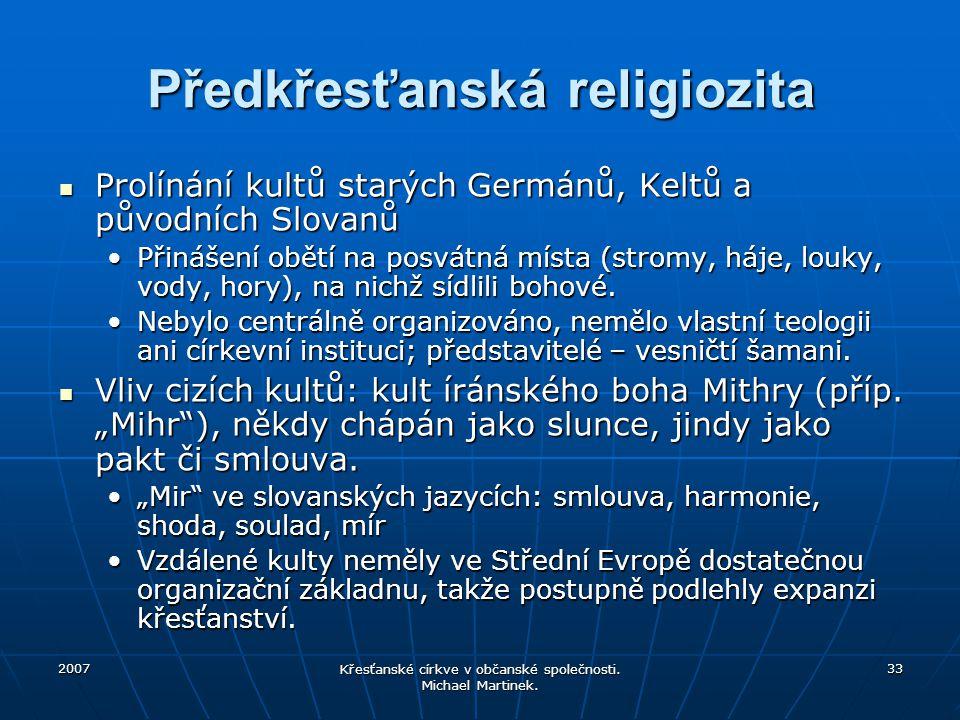 2007 Křesťanské církve v občanské společnosti. Michael Martinek. 33 Předkřesťanská religiozita Prolínání kultů starých Germánů, Keltů a původních Slov