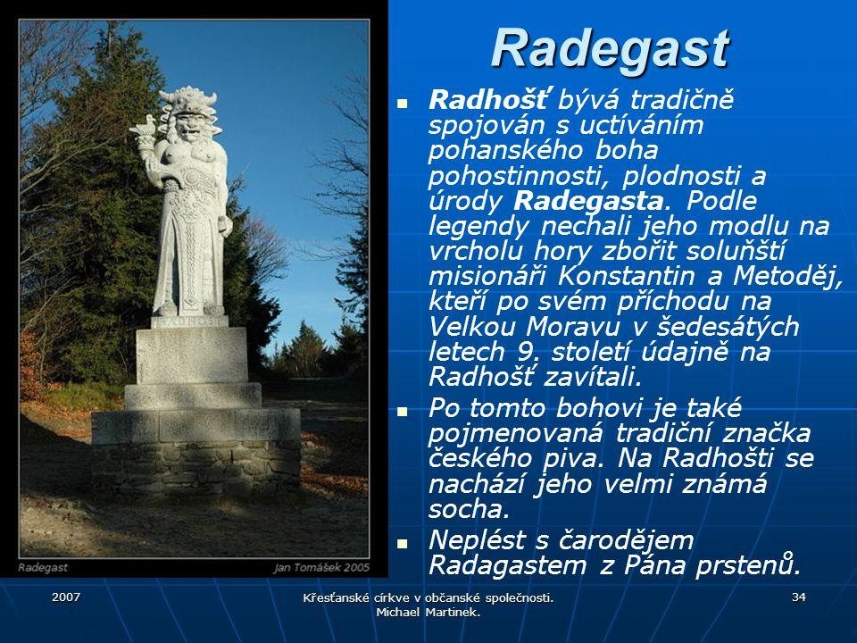 2007 Křesťanské církve v občanské společnosti. Michael Martinek. 34Radegast Radhošť bývá tradičně spojován s uctíváním pohanského boha pohostinnosti,