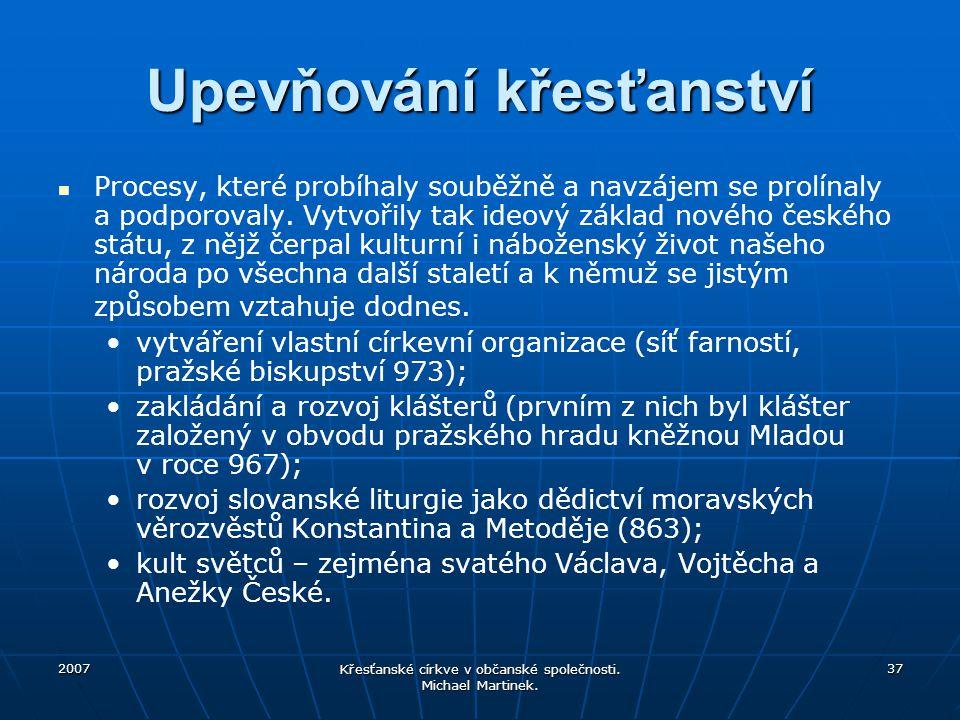 2007 Křesťanské církve v občanské společnosti. Michael Martinek. 37 Upevňování křesťanství Procesy, které probíhaly souběžně a navzájem se prolínaly a