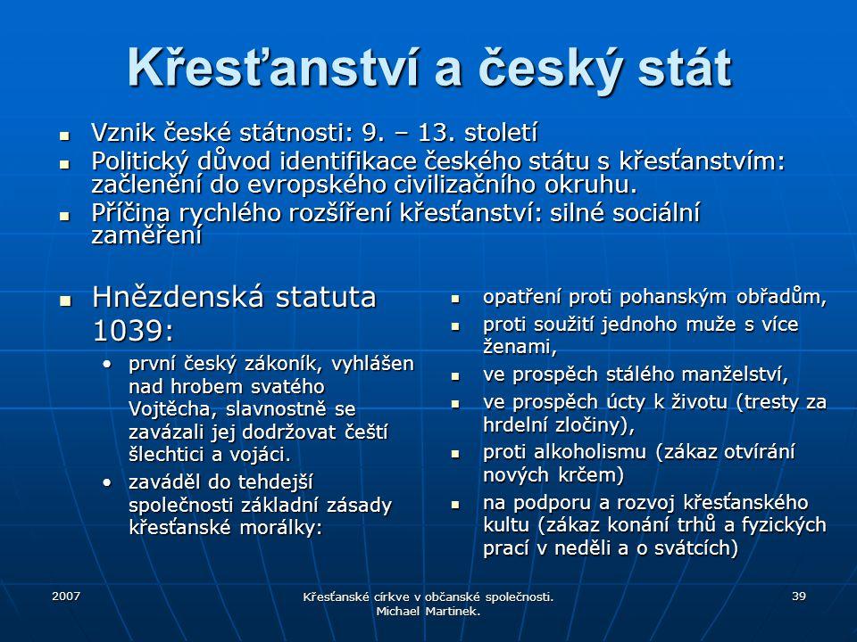 2007 Křesťanské církve v občanské společnosti. Michael Martinek. 39 Křesťanství a český stát Hnězdenská statuta 1039: Hnězdenská statuta 1039: první č