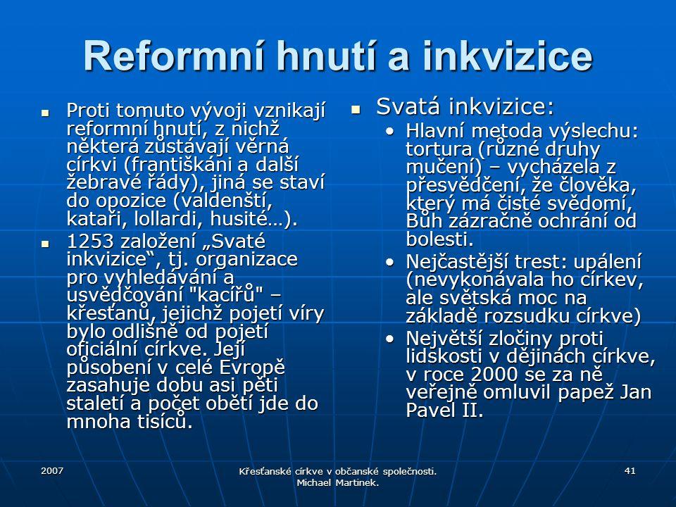 2007 Křesťanské církve v občanské společnosti. Michael Martinek. 41 Reformní hnutí a inkvizice Proti tomuto vývoji vznikají reformní hnutí, z nichž ně