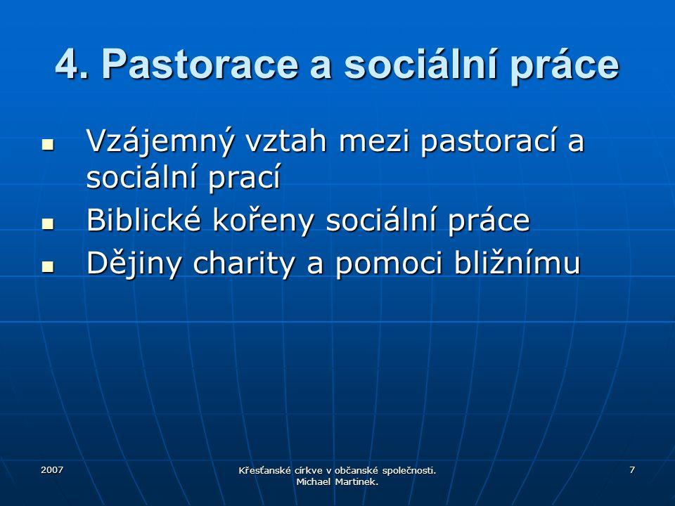 2007 Křesťanské církve v občanské společnosti. Michael Martinek. 7 4. Pastorace a sociální práce Vzájemný vztah mezi pastorací a sociální prací Vzájem