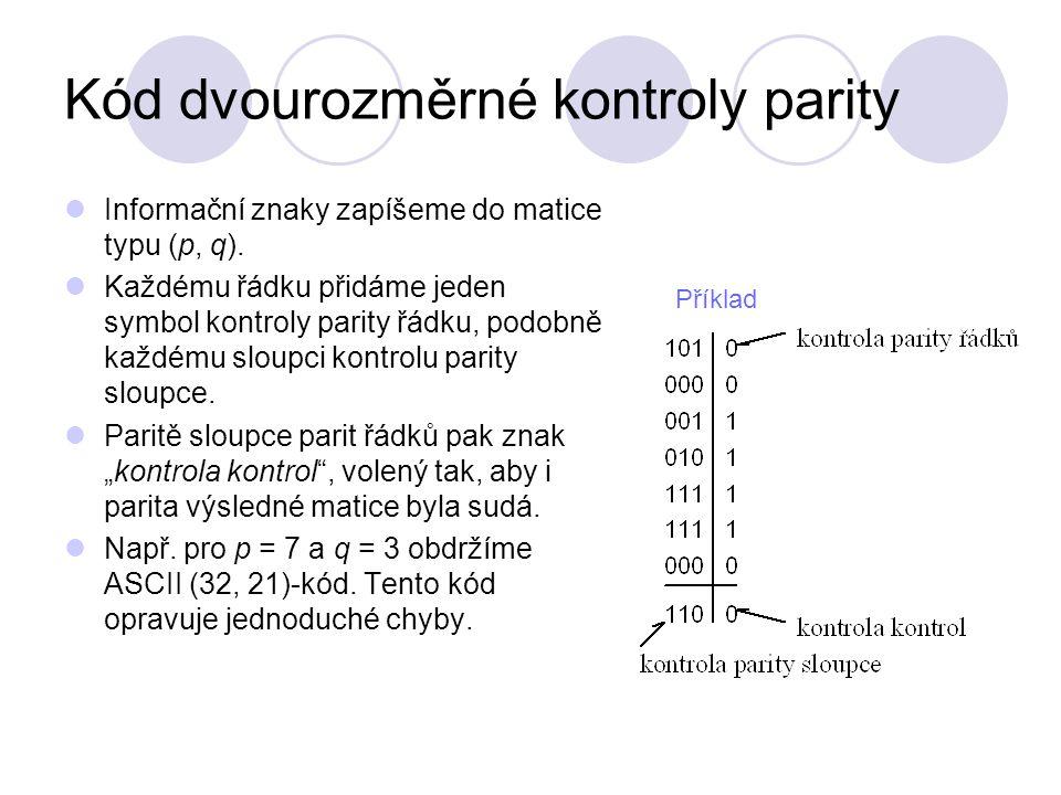 Kód dvourozměrné kontroly parity Informační znaky zapíšeme do matice typu (p, q).
